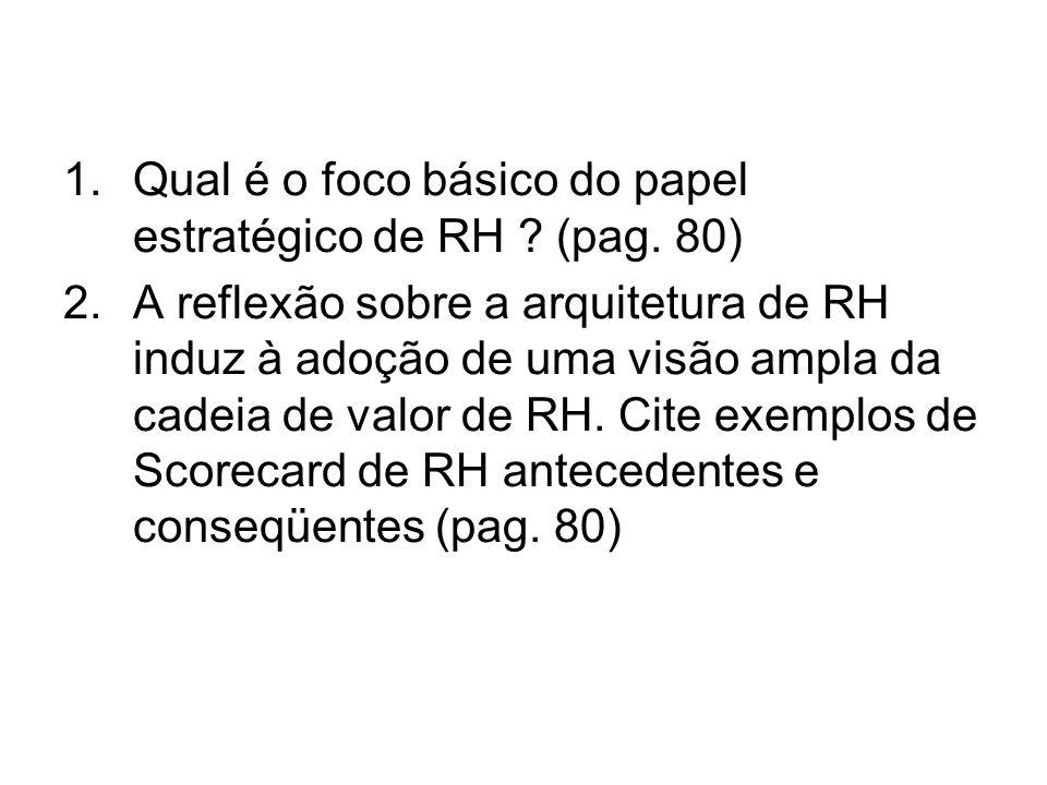 Qual é o foco básico do papel estratégico de RH (pag. 80)