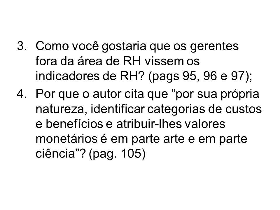 Como você gostaria que os gerentes fora da área de RH vissem os indicadores de RH (pags 95, 96 e 97);