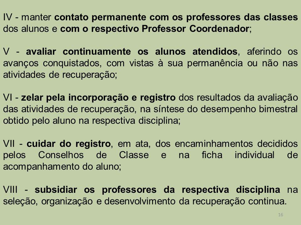 IV - manter contato permanente com os professores das classes dos alunos e com o respectivo Professor Coordenador;