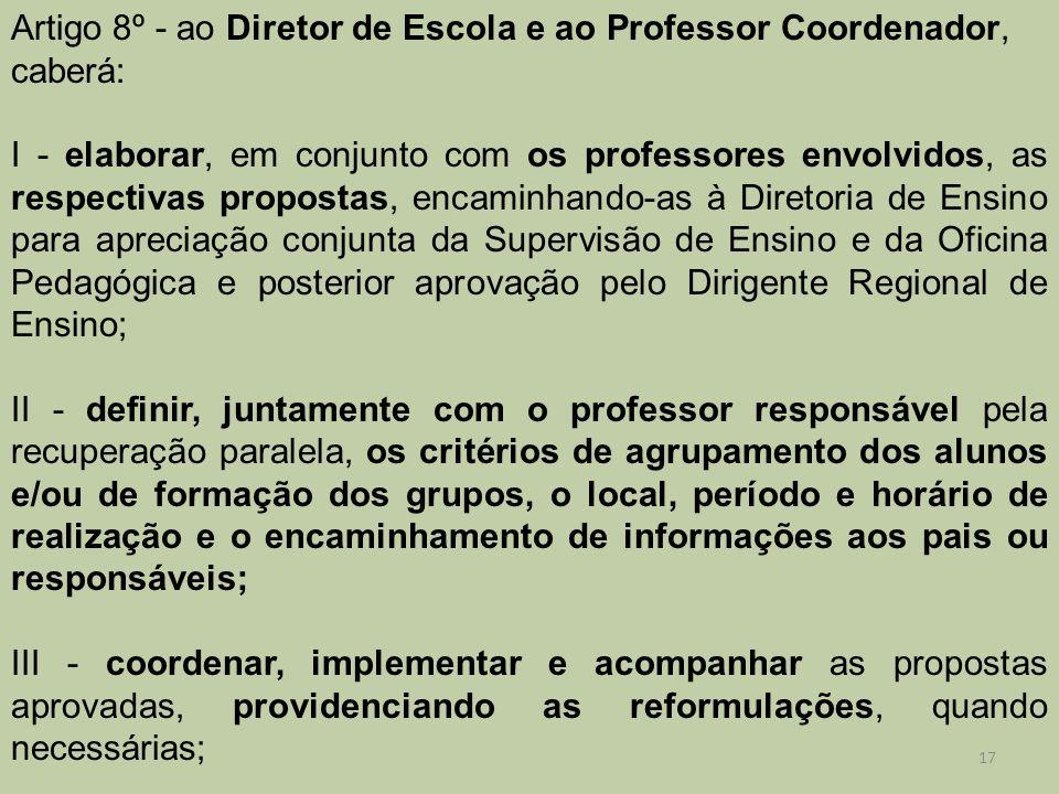 Artigo 8º - ao Diretor de Escola e ao Professor Coordenador, caberá: