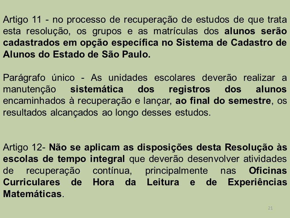 Artigo 11 - no processo de recuperação de estudos de que trata esta resolução, os grupos e as matrículas dos alunos serão cadastrados em opção específica no Sistema de Cadastro de Alunos do Estado de São Paulo.