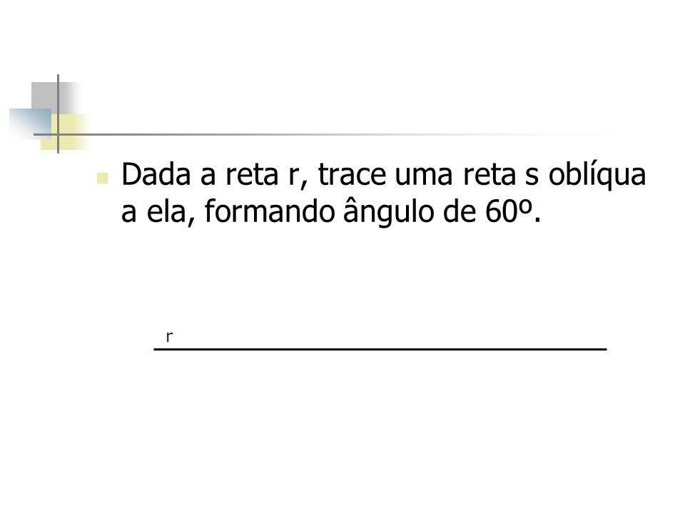 Dada a reta r, trace uma reta s oblíqua a ela, formando ângulo de 60º.