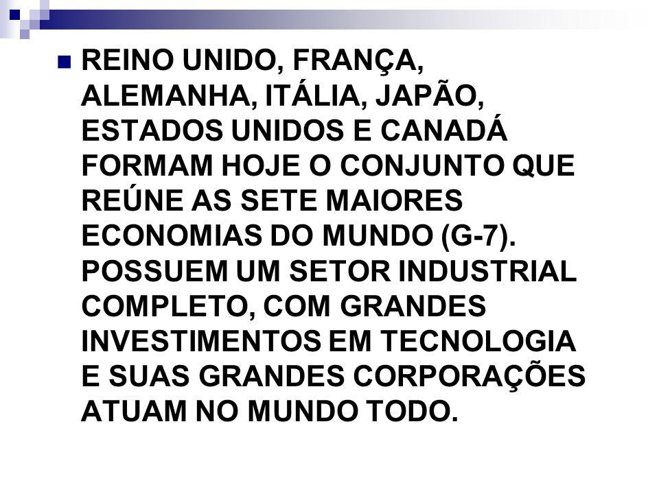REINO UNIDO, FRANÇA, ALEMANHA, ITÁLIA, JAPÃO, ESTADOS UNIDOS E CANADÁ FORMAM HOJE O CONJUNTO QUE REÚNE AS SETE MAIORES ECONOMIAS DO MUNDO (G-7).