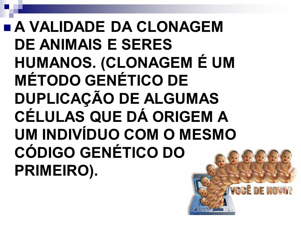 A VALIDADE DA CLONAGEM DE ANIMAIS E SERES HUMANOS