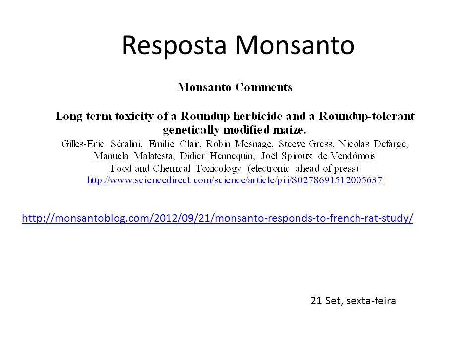 Resposta Monsanto http://monsantoblog.com/2012/09/21/monsanto-responds-to-french-rat-study/ 21 Set, sexta-feira.