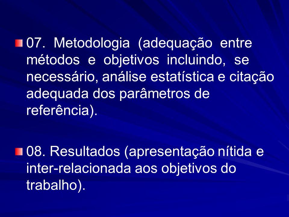 07. Metodologia (adequação entre métodos e objetivos incluindo, se necessário, análise estatística e citação adequada dos parâmetros de referência).