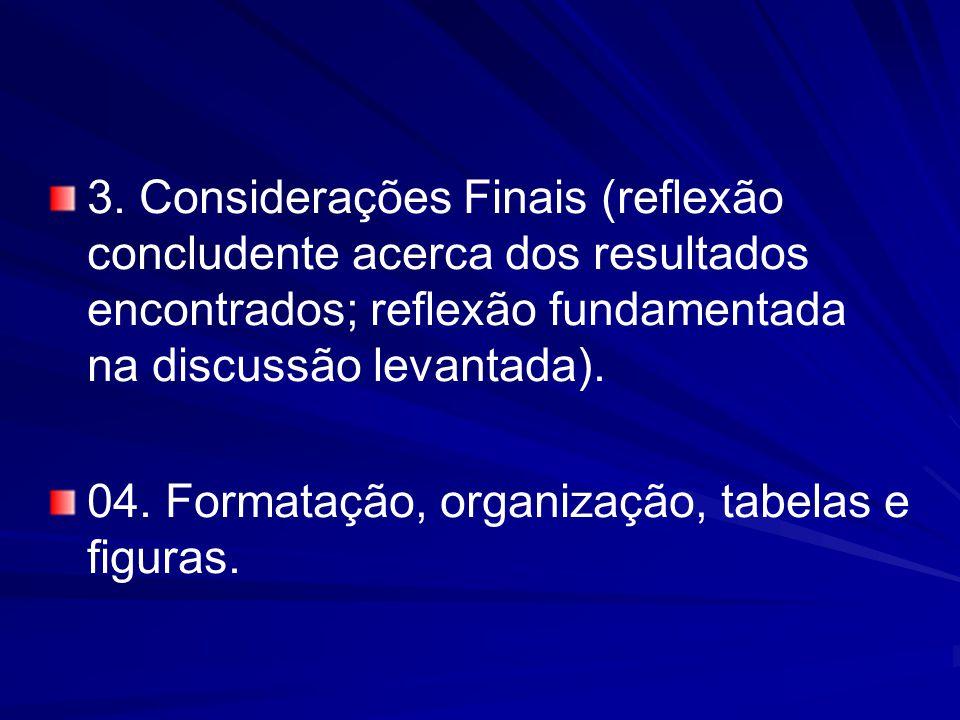 3. Considerações Finais (reflexão concludente acerca dos resultados encontrados; reflexão fundamentada na discussão levantada).