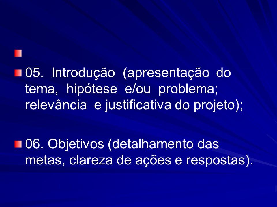 05. Introdução (apresentação do tema, hipótese e/ou problema; relevância e justificativa do projeto);