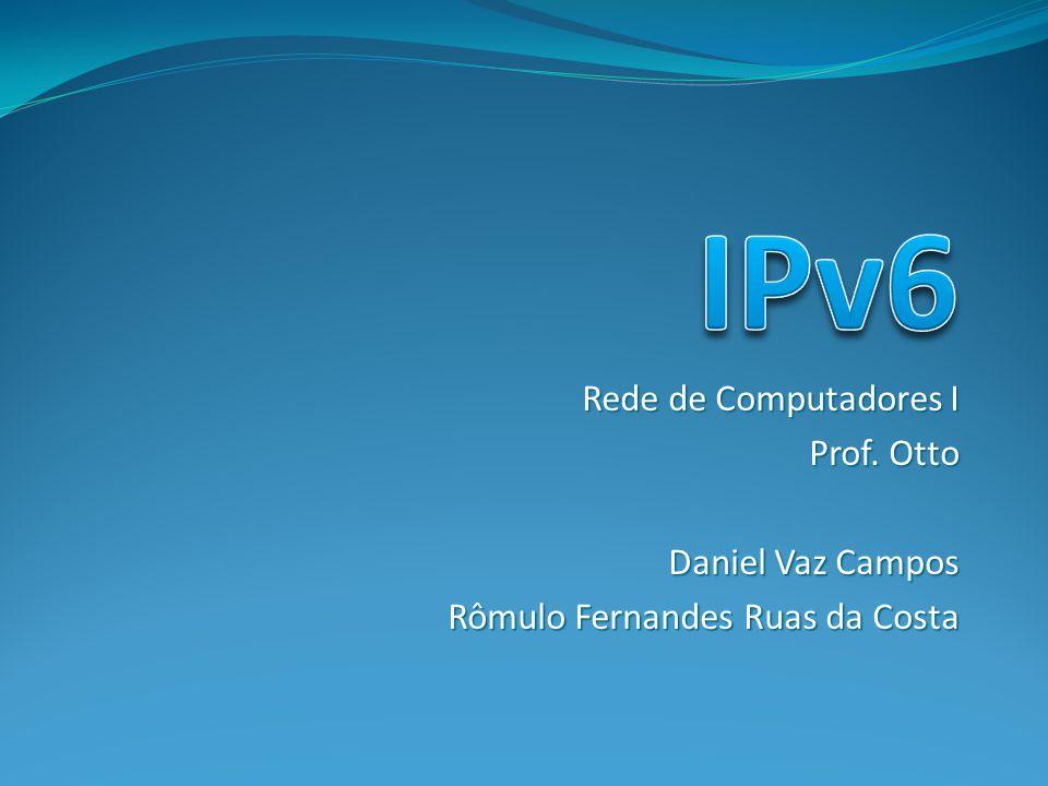 IPv6 Rede de Computadores I Prof. Otto Daniel Vaz Campos