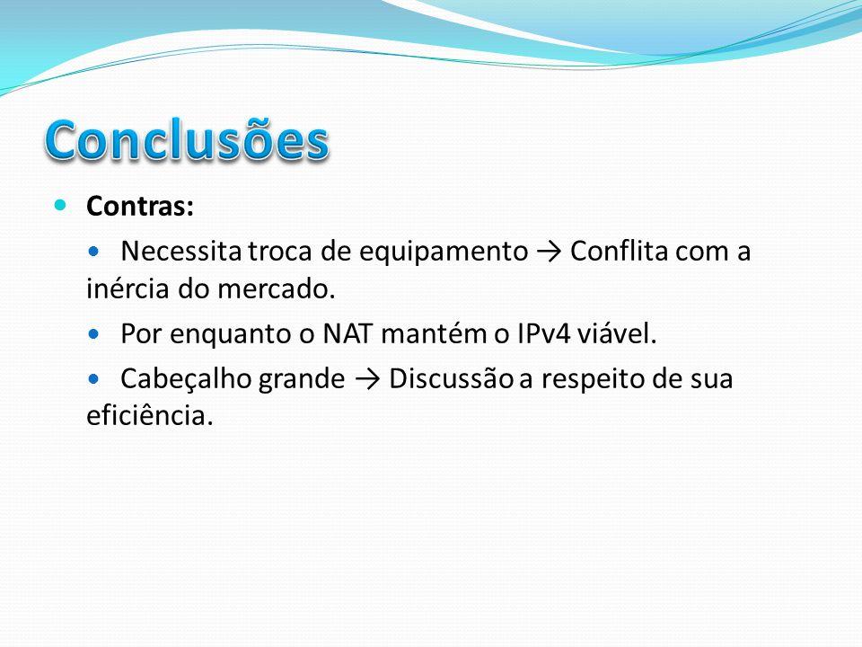 Conclusões Contras: Necessita troca de equipamento → Conflita com a inércia do mercado. Por enquanto o NAT mantém o IPv4 viável.