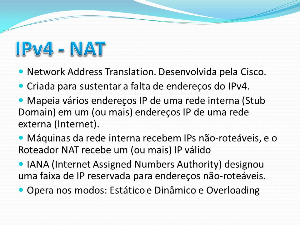 IPv4 - NAT Network Address Translation. Desenvolvida pela Cisco.