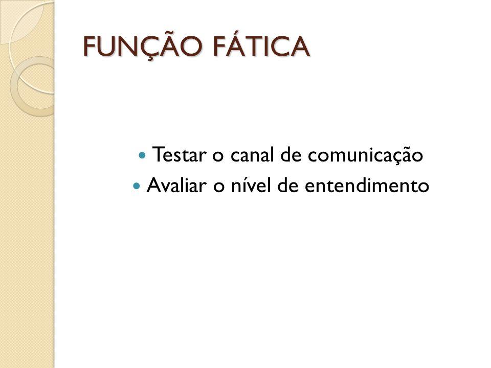 FUNÇÃO FÁTICA Testar o canal de comunicação