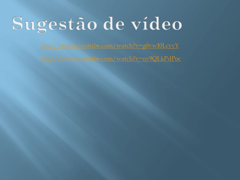 Sugestão de vídeo http://www.youtube.com/watch v=g0vwI0LcyyY