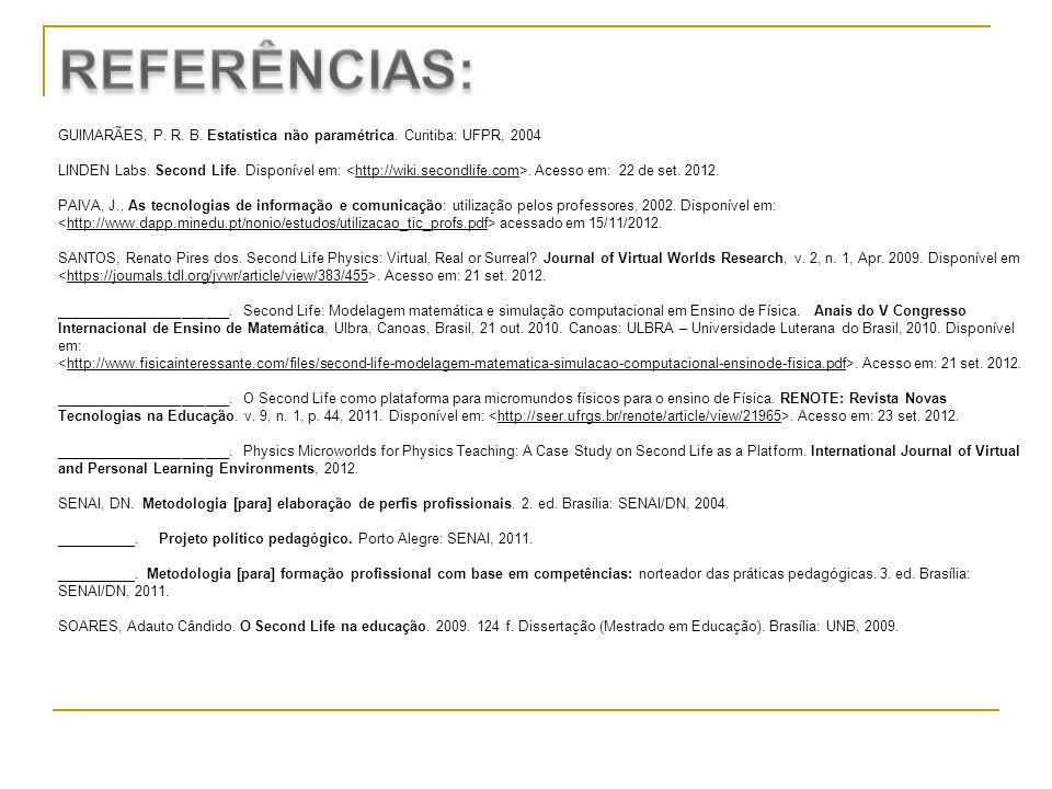 REFERÊNCIAS: GUIMARÃES, P. R. B. Estatística não paramétrica. Curitiba: UFPR, 2004.