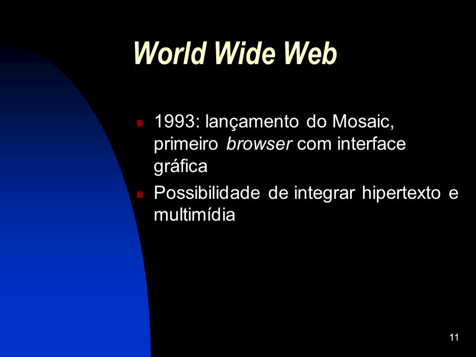 World Wide Web 1993: lançamento do Mosaic, primeiro browser com interface gráfica.