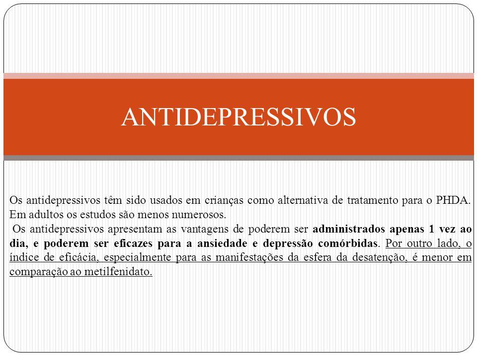 ANTIDEPRESSIVOS Os antidepressivos têm sido usados em crianças como alternativa de tratamento para o PHDA. Em adultos os estudos são menos numerosos.