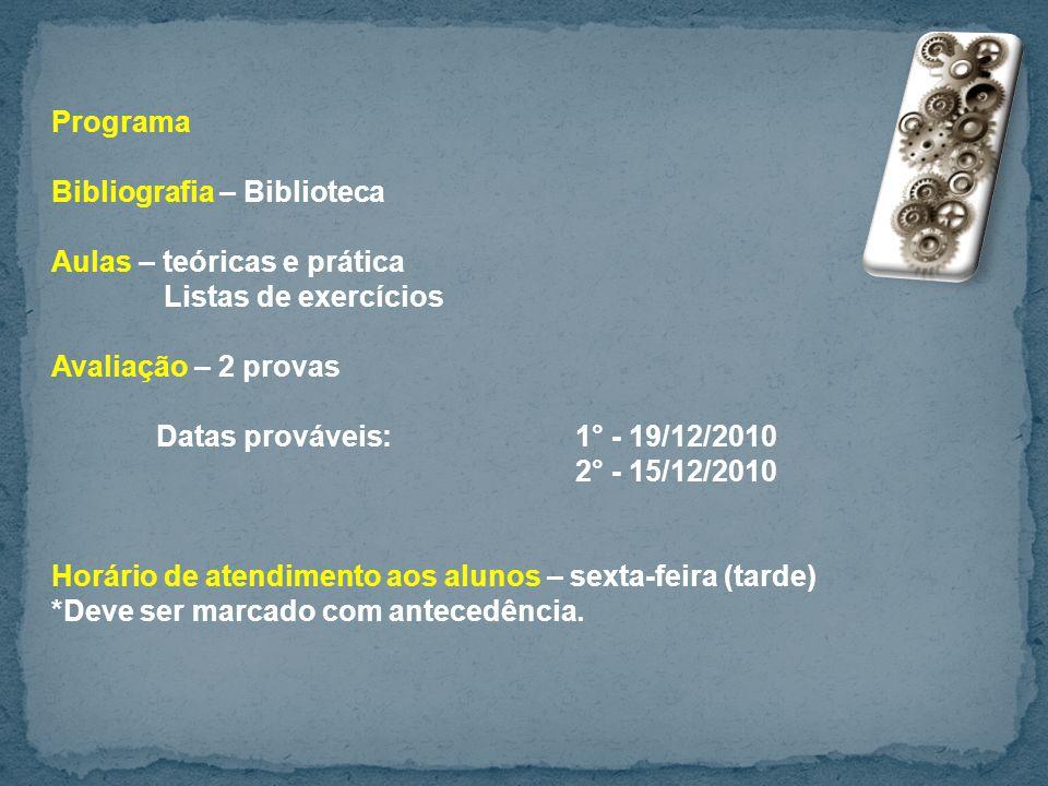 Programa Bibliografia – Biblioteca. Aulas – teóricas e prática. Listas de exercícios. Avaliação – 2 provas.
