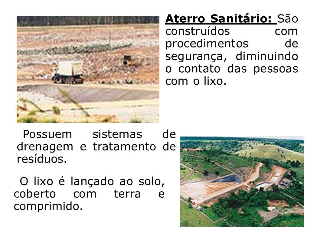 Aterro Sanitário: São construídos com procedimentos de segurança, diminuindo o contato das pessoas com o lixo.