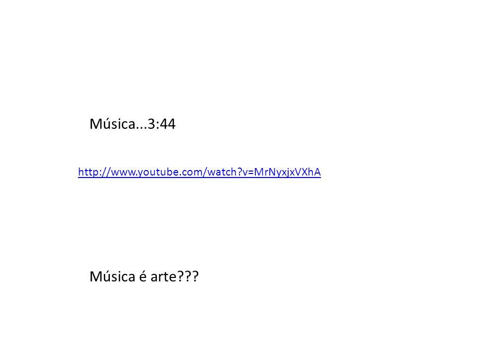 Música...3:44 Música é arte http://www.youtube.com/watch v=MrNyxjxVXhA