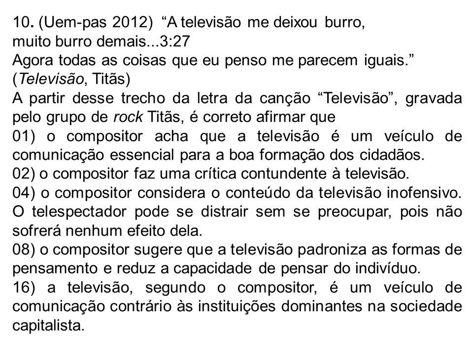 10. (Uem-pas 2012) A televisão me deixou burro,