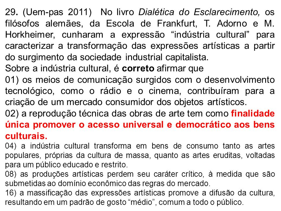 Sobre a indústria cultural, é correto afirmar que