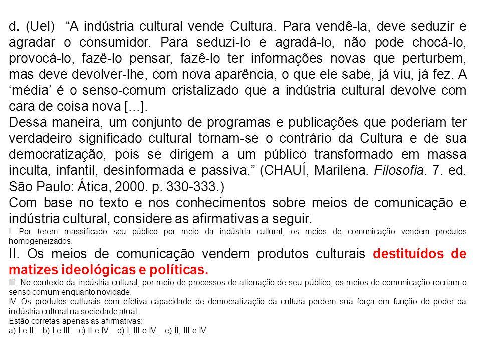 d. (Uel) A indústria cultural vende Cultura
