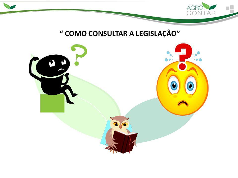 COMO CONSULTAR A LEGISLAÇÃO