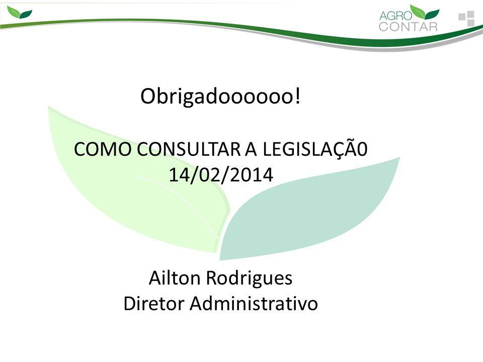 Obrigadoooooo! COMO CONSULTAR A LEGISLAÇÃ0 14/02/2014 Ailton Rodrigues