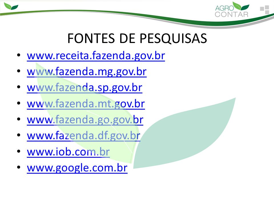 FONTES DE PESQUISAS www.receita.fazenda.gov.br www.fazenda.mg.gov.br