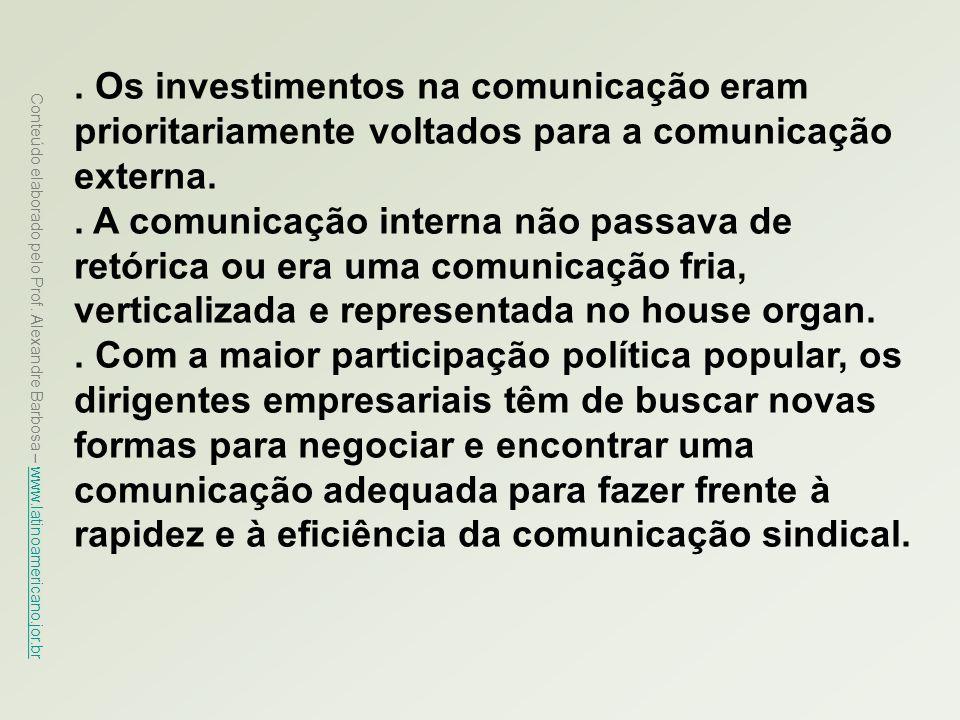 . Os investimentos na comunicação eram prioritariamente voltados para a comunicação externa.