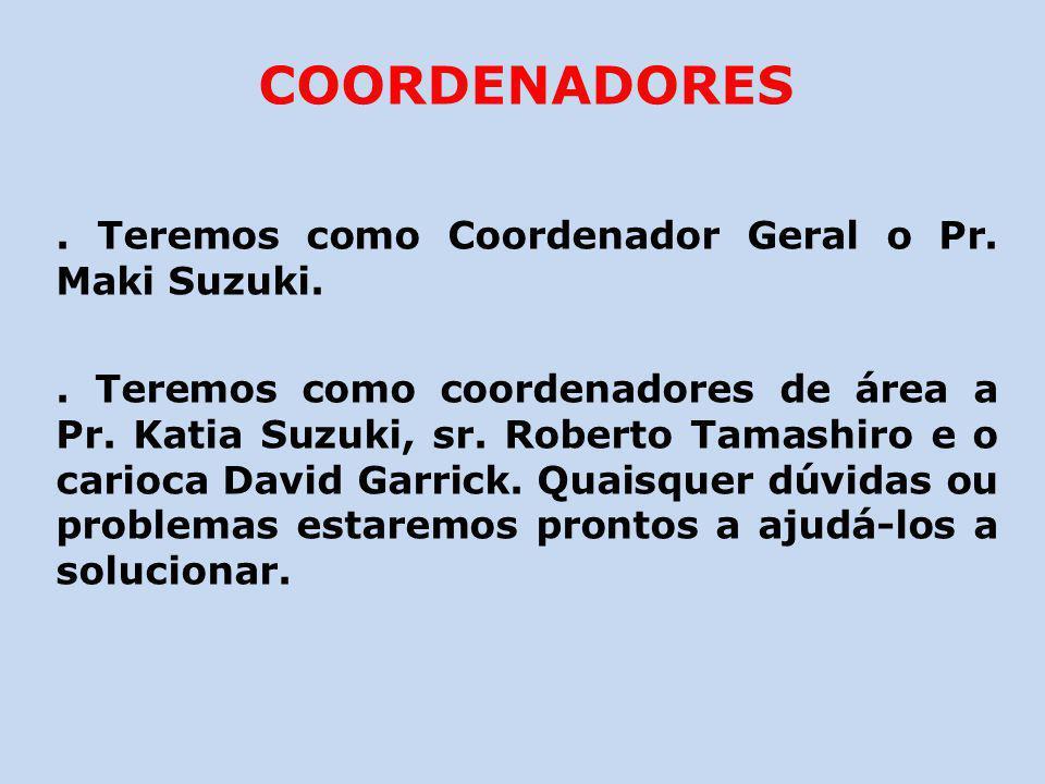 COORDENADORES . Teremos como Coordenador Geral o Pr. Maki Suzuki.