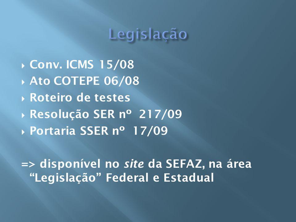 Legislação Conv. ICMS 15/08 Ato COTEPE 06/08 Roteiro de testes