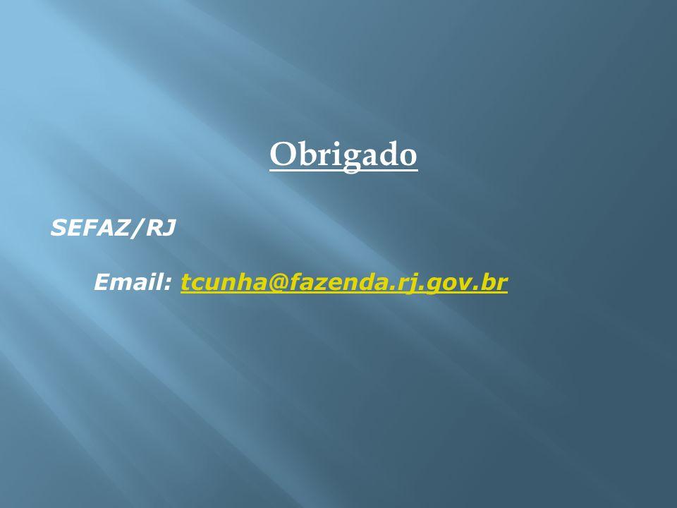 Obrigado SEFAZ/RJ Email: tcunha@fazenda.rj.gov.br
