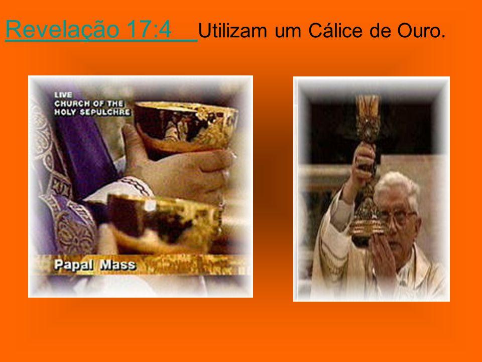 Revelação 17:4 Utilizam um Cálice de Ouro.