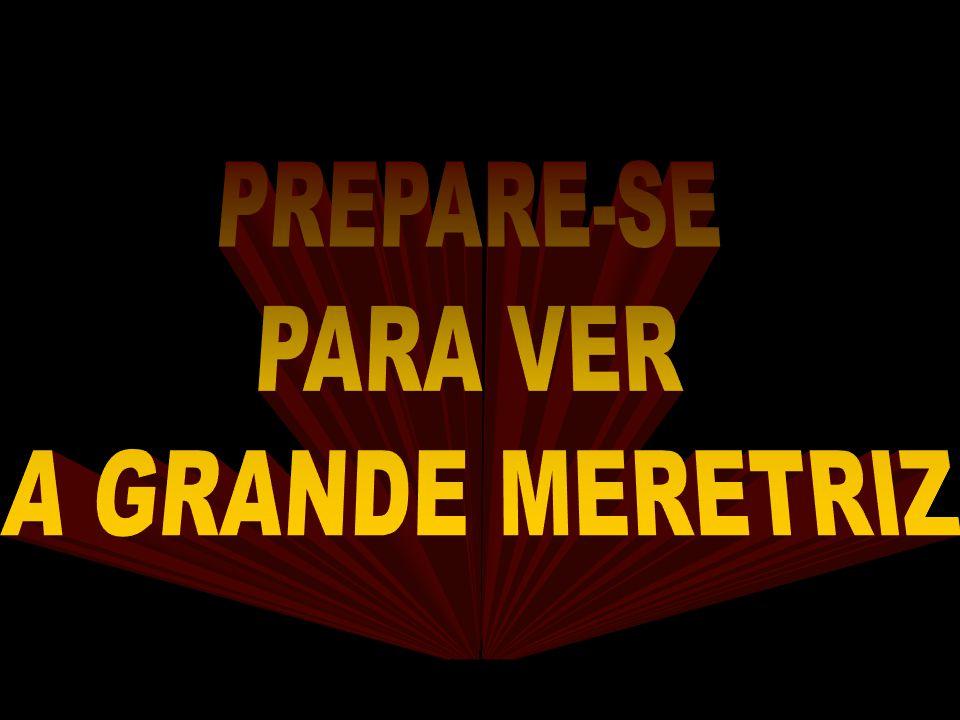 PREPARE-SE PARA VER A GRANDE MERETRIZ