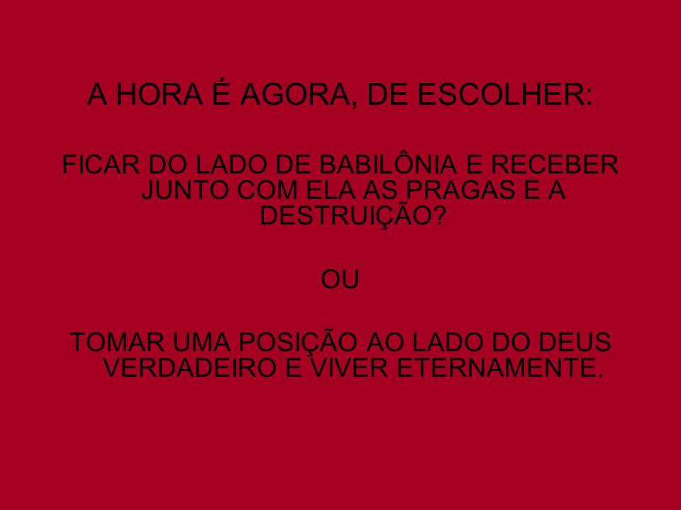 A HORA É AGORA, DE ESCOLHER: