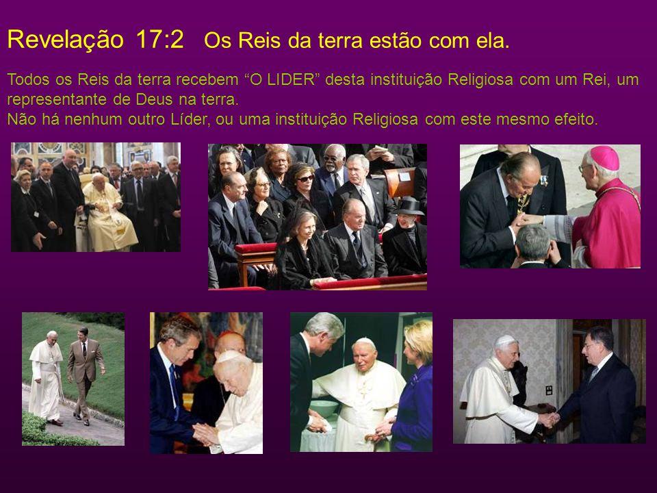 Revelação 17:2 Os Reis da terra estão com ela.