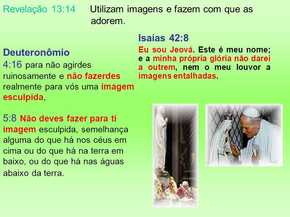 Revelação 13:14 Utilizam imagens e fazem com que as