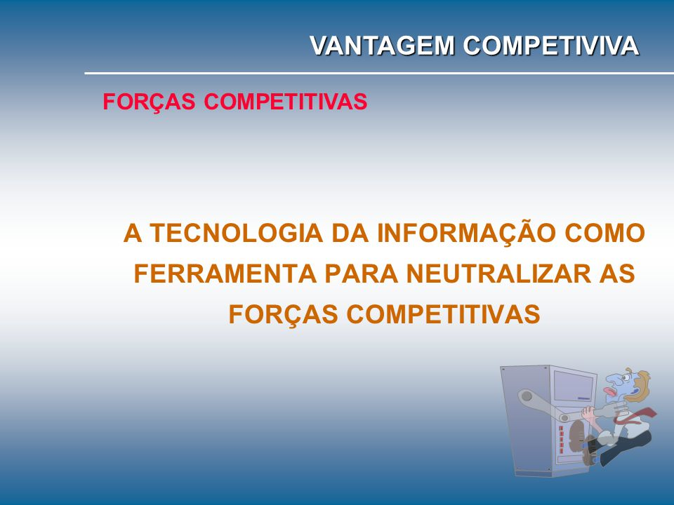 VANTAGEM COMPETIVIVA FORÇAS COMPETITIVAS.