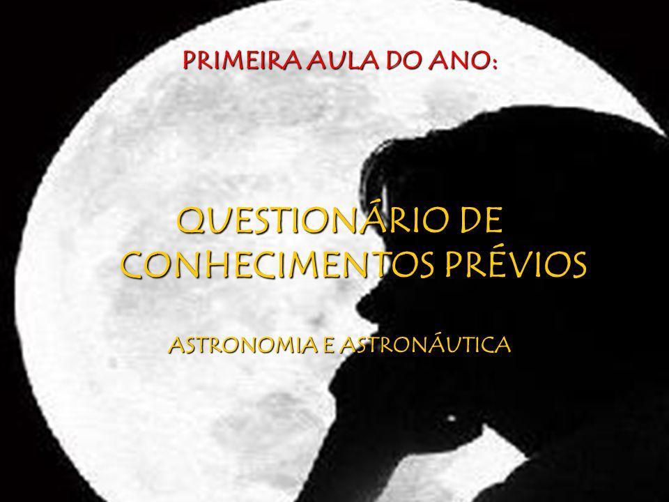QUESTIONÁRIO DE CONHECIMENTOS PRÉVIOS ASTRONOMIA E ASTRONÁUTICA