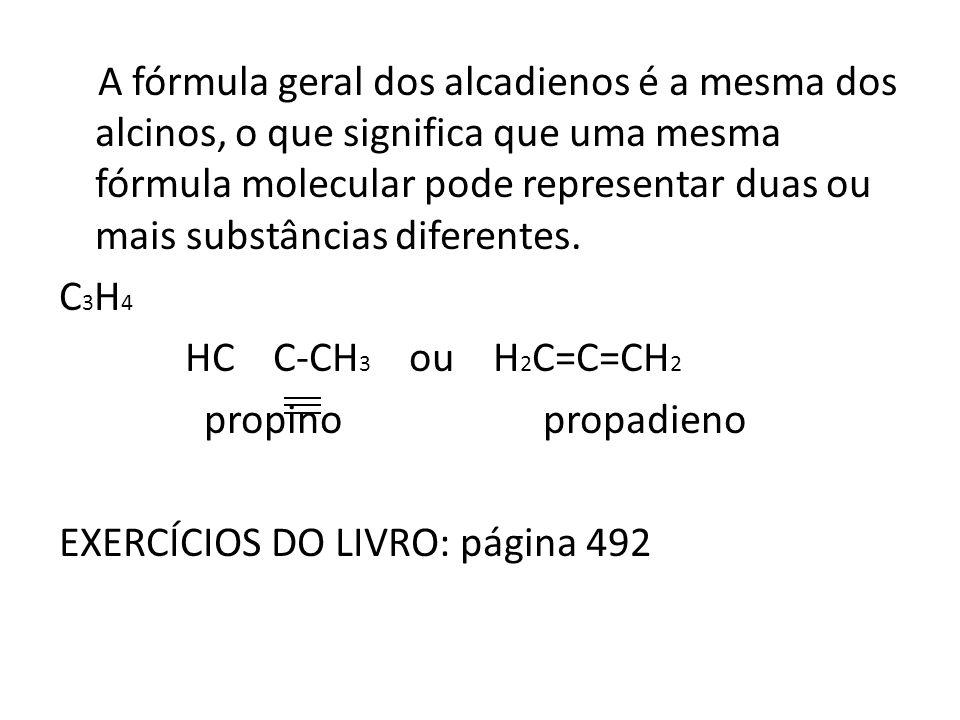 A fórmula geral dos alcadienos é a mesma dos alcinos, o que significa que uma mesma fórmula molecular pode representar duas ou mais substâncias diferentes.