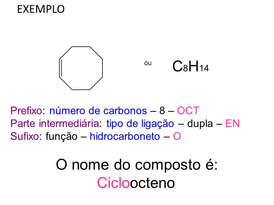 C8H14 Cicloocteno EXEMPLO Prefixo: número de carbonos – 8 – OCT