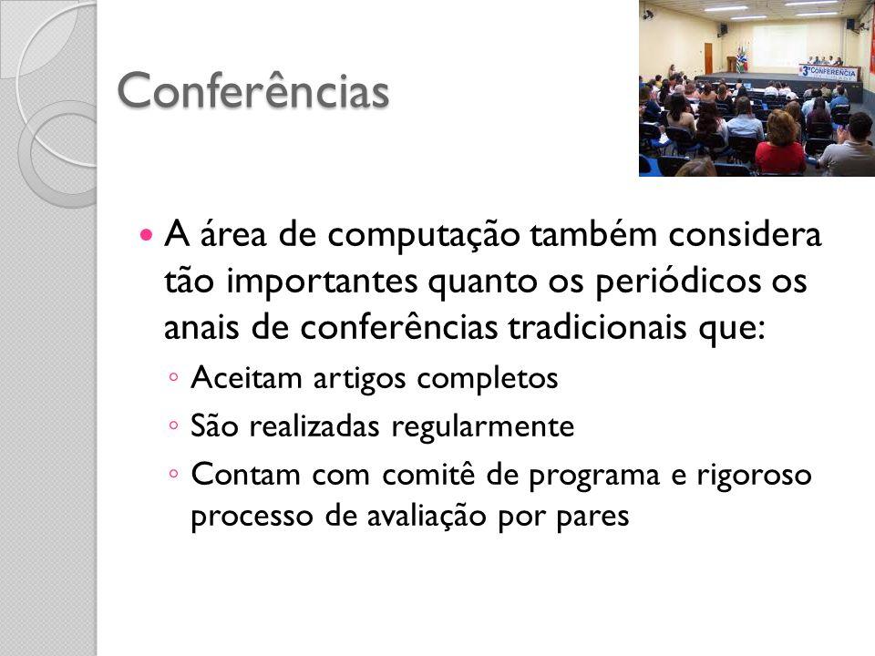 Conferências A área de computação também considera tão importantes quanto os periódicos os anais de conferências tradicionais que: