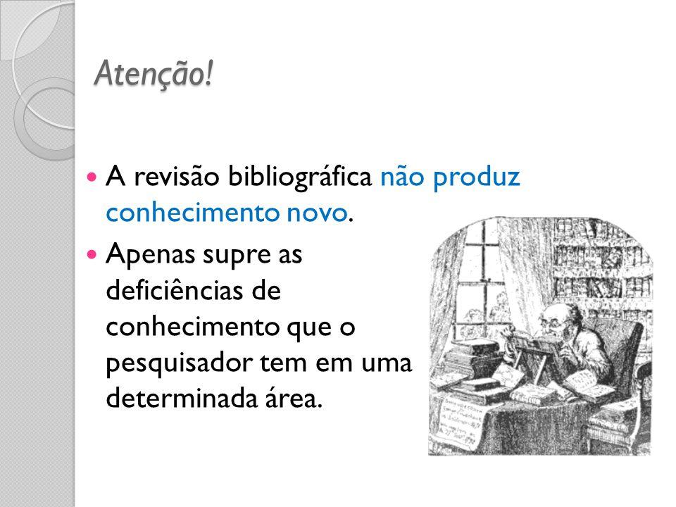 Atenção! A revisão bibliográfica não produz conhecimento novo.