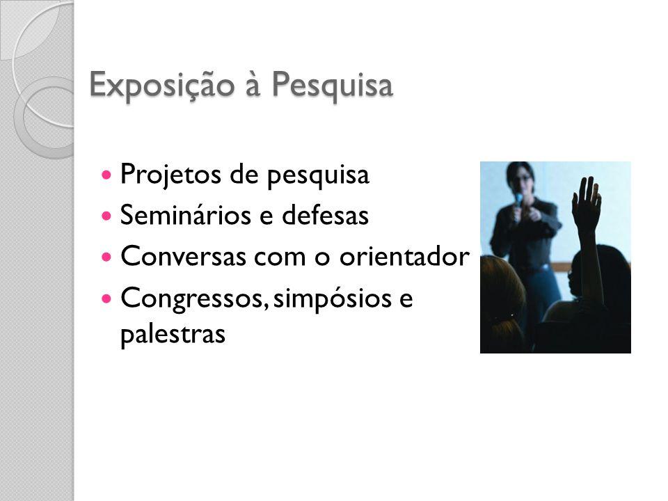 Exposição à Pesquisa Projetos de pesquisa Seminários e defesas