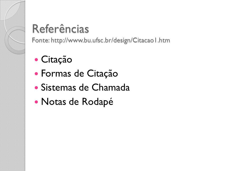 Referências Fonte: http://www.bu.ufsc.br/design/Citacao1.htm