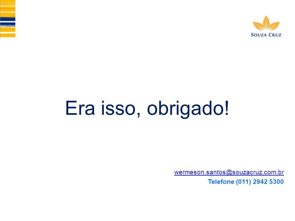 Era isso, obrigado! wermeson.santos@souzacruz.com.br