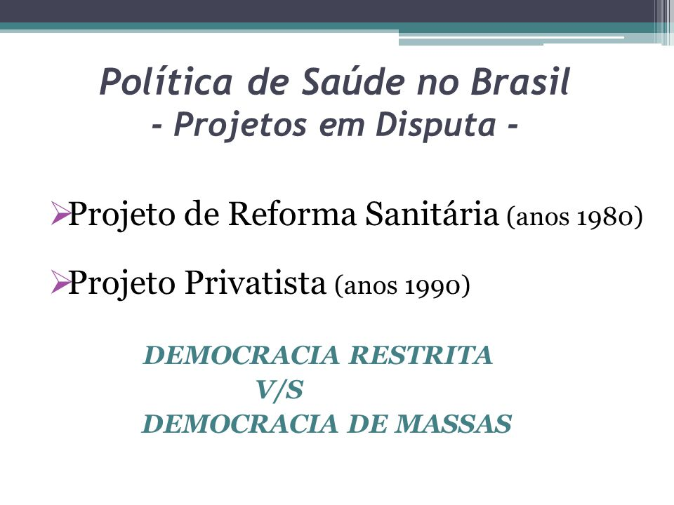 Política de Saúde no Brasil - Projetos em Disputa -