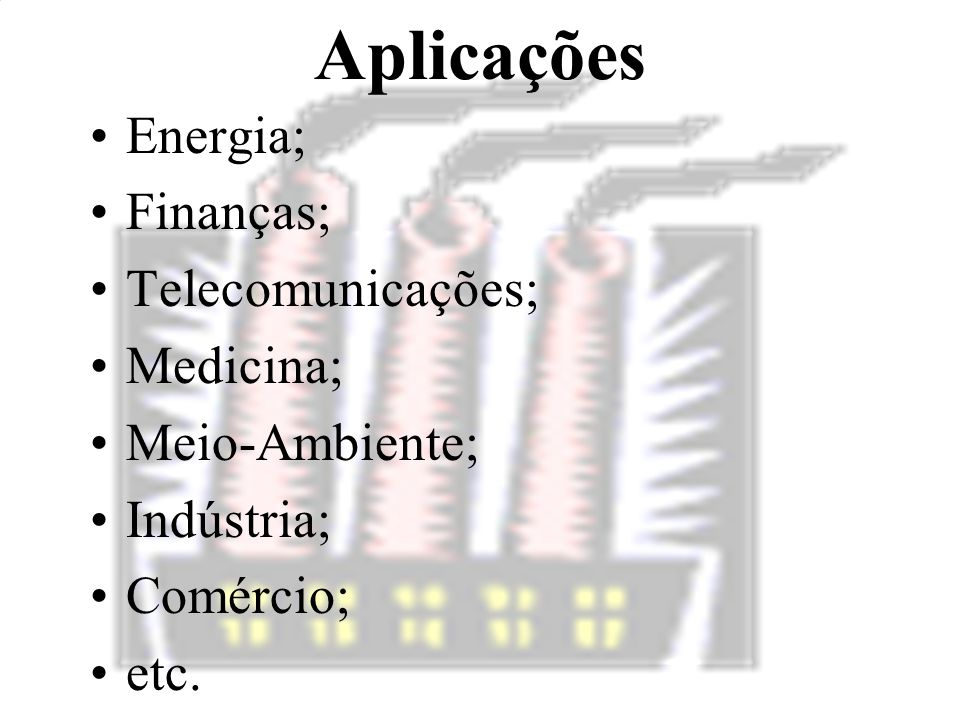 Aplicações Energia; Finanças; Telecomunicações; Medicina;