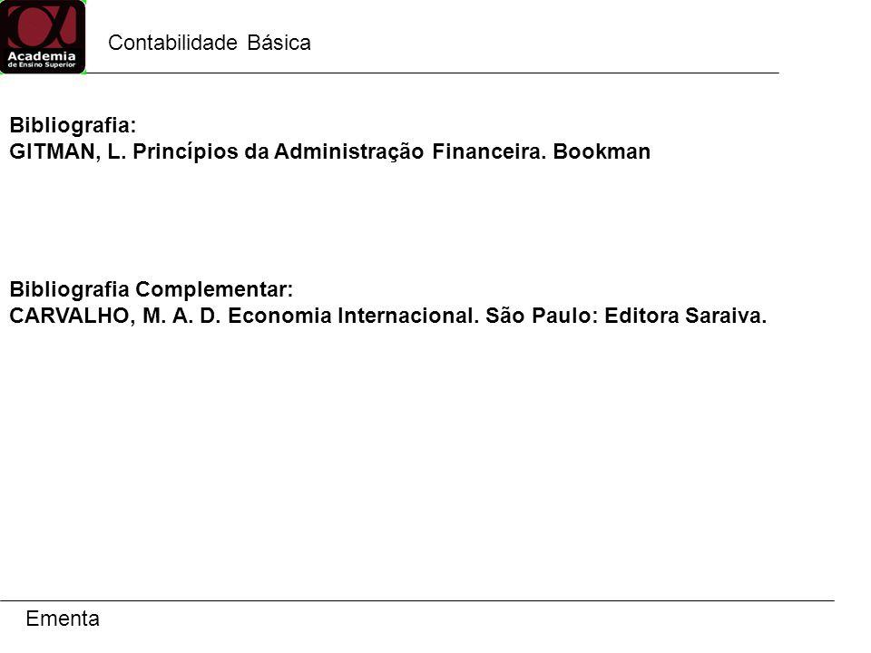 Contabilidade Básica Bibliografia: GITMAN, L. Princípios da Administração Financeira. Bookman. Bibliografia Complementar: